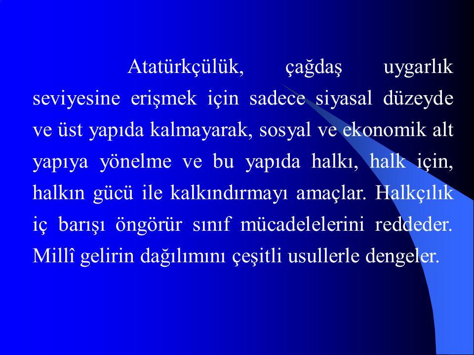 Atatürkçülük, çağdaş uygarlık seviyesine erişmek için sadece siyasal düzeyde ve üst yapıda kalmayarak, sosyal ve ekonomik alt yapıya yönelme ve bu yap