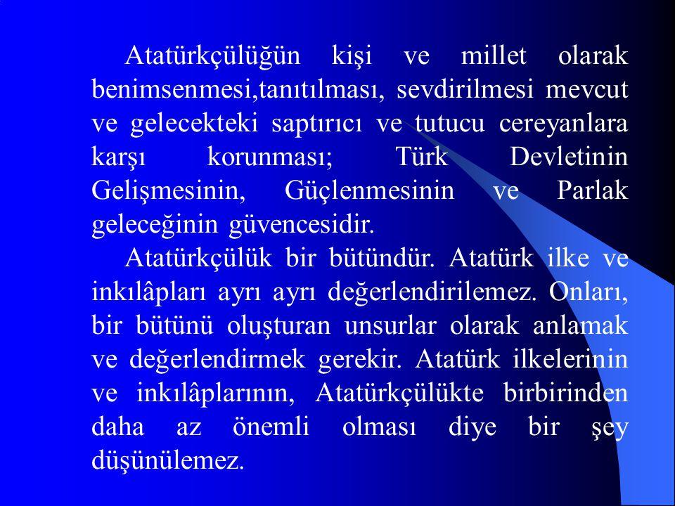 Atatürkçülüğün kişi ve millet olarak benimsenmesi,tanıtılması, sevdirilmesi mevcut ve gelecekteki saptırıcı ve tutucu cereyanlara karşı korunması; Tür