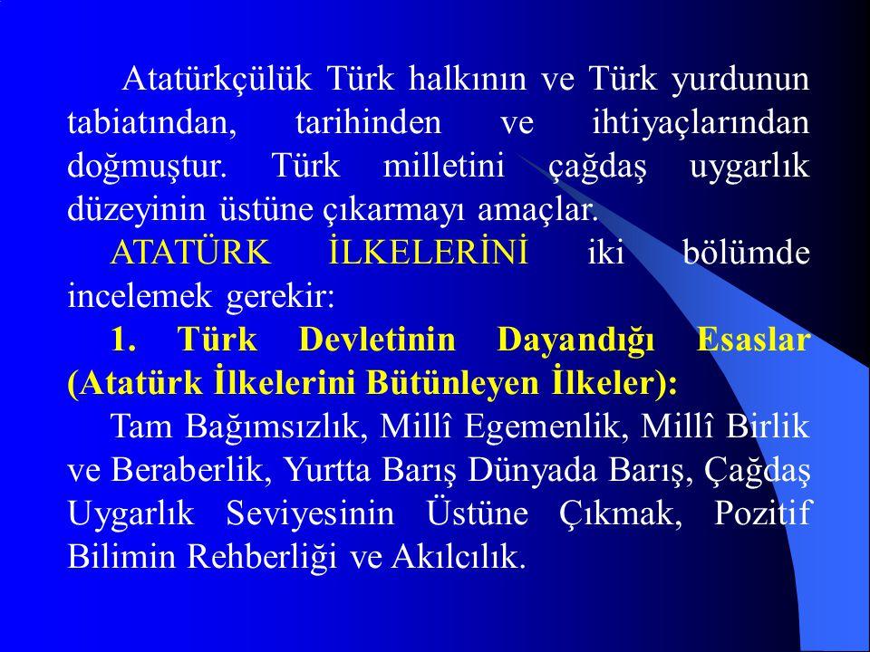 c) Türk Devletinin Ana Nitelikleri (Atatürk İlkeleri) Türk Devleti, Türk Milletinin maddî ve manevi huzuruna her şeyden fazla önem vermektedir. Millî varlığın temelini millî şuurda ve millî birlikte gören Türk devleti Millî ideal sonuçlarını halkın güvenle çalışmasında, ilerleme hevesinde, millî birlik ve millî irade şeklinde daha belirgin hale gelebileceğine inanmaktadır.