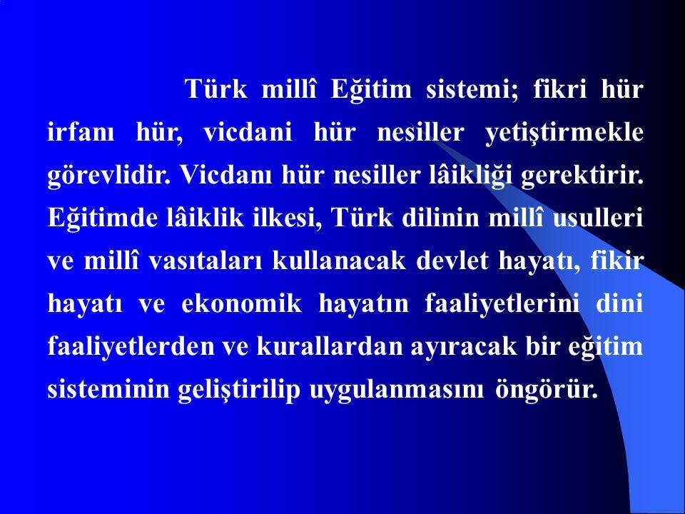 Türk millî Eğitim sistemi; fikri hür irfanı hür, vicdani hür nesiller yetiştirmekle görevlidir. Vicdanı hür nesiller lâikliği gerektirir. Eğitimde lâi
