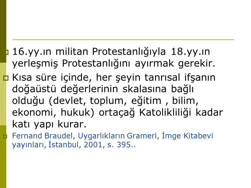  16.yy.ın militan Protestanlığıyla 18.yy.ın yerleşmiş Protestanlığını ayırmak gerekir.