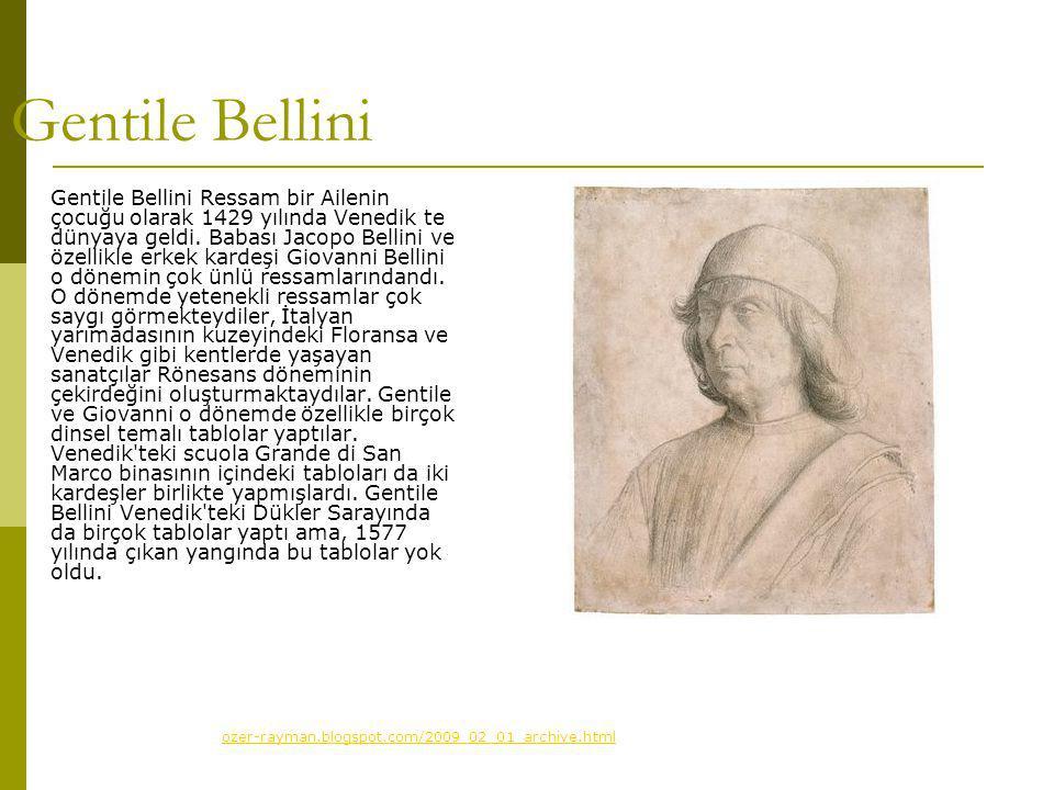 Gentile Bellini  Gentile Bellini Ressam bir Ailenin çocuğu olarak 1429 yılında Venedik te dünyaya geldi.