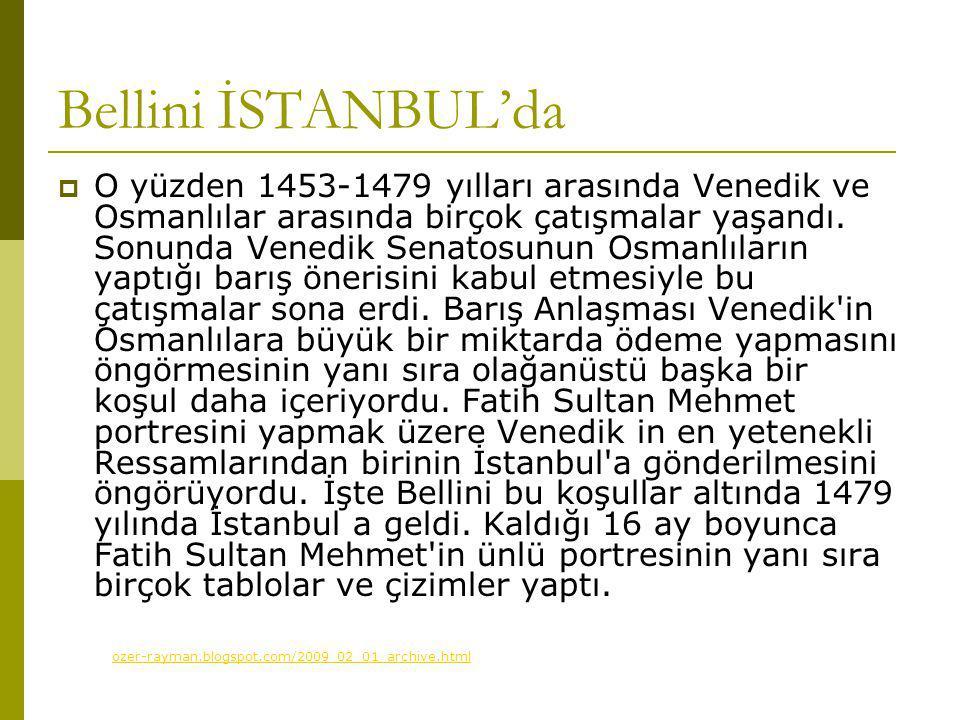 Bellini İSTANBUL'da  O yüzden 1453-1479 yılları arasında Venedik ve Osmanlılar arasında birçok çatışmalar yaşandı.