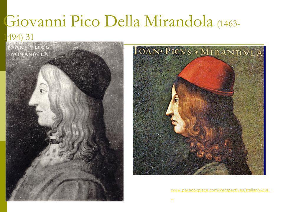 Giovanni Pico Della Mirandola (1463- 1494) 31 www.paradoxplace.com/Perspectives/Italian%20I...