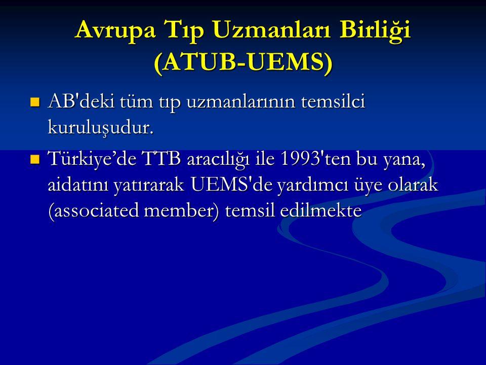 Avrupa Tıp Uzmanları Birliği (ATUB-UEMS) AB'deki tüm tıp uzmanlarının temsilci kuruluşudur. AB'deki tüm tıp uzmanlarının temsilci kuruluşudur. Türkiye