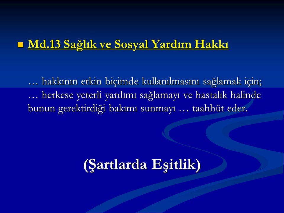 Md.13 Sağlık ve Sosyal Yardım Hakkı Md.13 Sağlık ve Sosyal Yardım Hakkı … hakkının etkin biçimde kullanılmasını sağlamak için; … herkese yeterli yardı