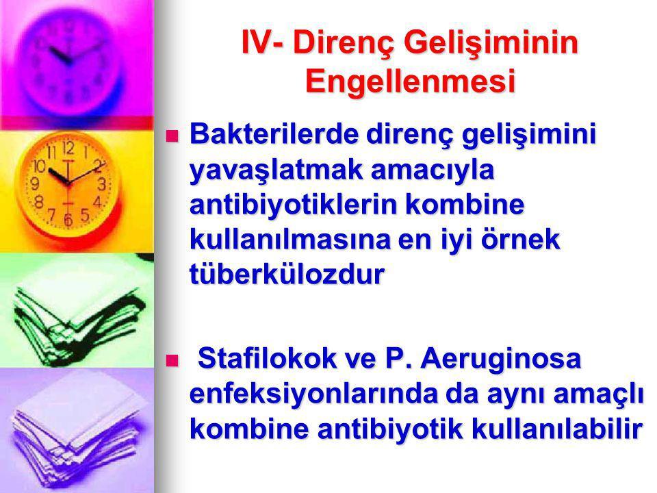 IV- Direnç Gelişiminin Engellenmesi Bakterilerde direnç gelişimini yavaşlatmak amacıyla antibiyotiklerin kombine kullanılmasına en iyi örnek tüberkülo