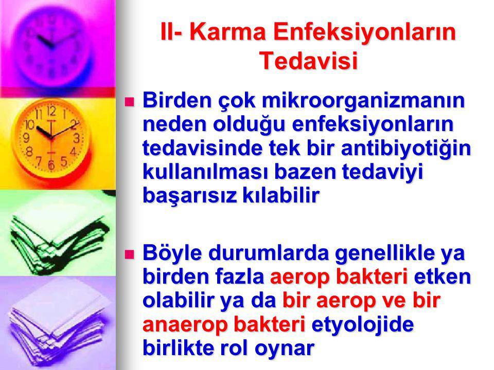 II- Karma Enfeksiyonların Tedavisi Birden çok mikroorganizmanın neden olduğu enfeksiyonların tedavisinde tek bir antibiyotiğin kullanılması bazen teda