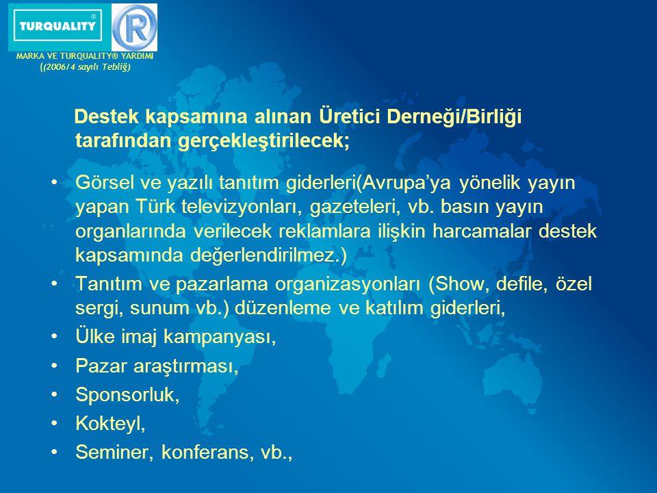 Destek kapsamına alınan Üretici Derneği/Birliği tarafından gerçekleştirilecek; Görsel ve yazılı tanıtım giderleri(Avrupa'ya yönelik yayın yapan Türk t