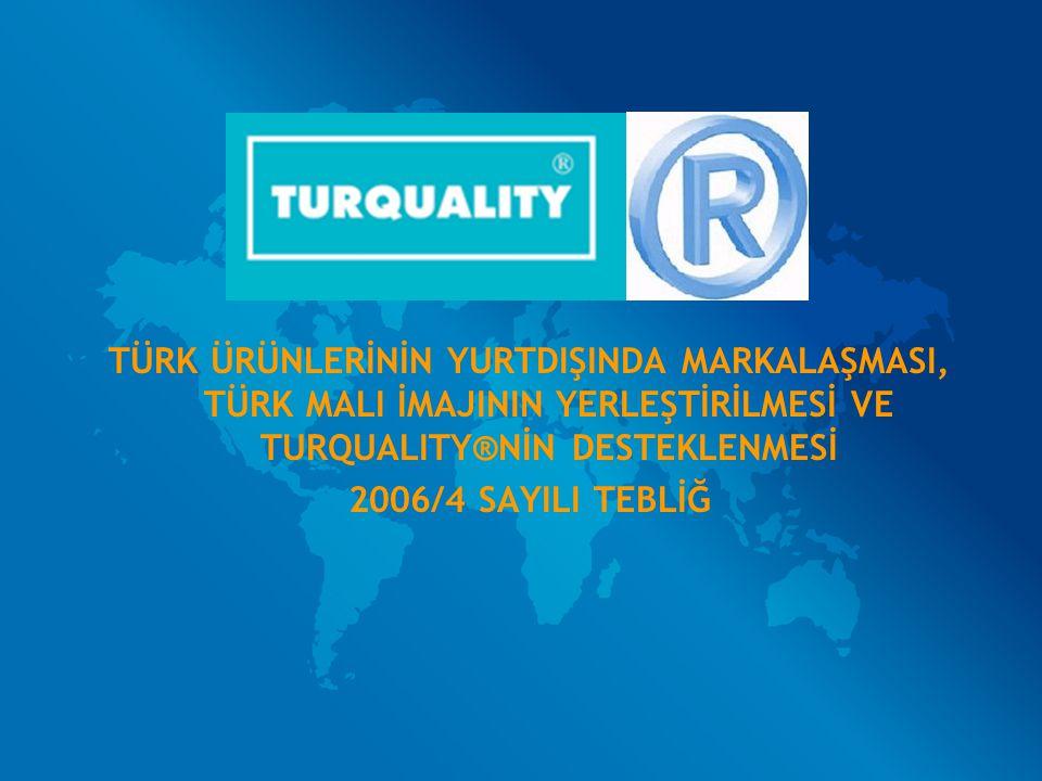 AMAÇ Türk Ürünlerinin Yurtdışında Markalaşması, Türk Malı İmajının Yerleştirilmesi ve TURQUALITY®'nin Desteklenmesi Hakkında Tebliğ'de(2006/4) belirtilen kriterler çerçevesinde; İhracatçı Birlikleri, Üretici Dernekleri, Üretici Birliklerinin, sektörlerinin yurtdışında tanıtımı amacıyla gerçekleştirecekleri harcamalara ilişkin giderler, Türkiye'de ticari ve/veya sınai faaliyette bulunan şirketlerin ürünlerinin markalaşması amacıyla gerçekleştirecekleri faaliyetlere ilişkin giderler ile İhracatçı Birliklerinin TURQUALITY® Programı kapsamında firmalara yurt içinde ve yurt dışında markalaşma sürecinde vereceği desteklere ilişkin harcamalar, Türk markalarının pazara giriş ve tutunmalarına yönelik gerçekleştireceği her türlü faaliyet ve organizasyonlara ilişkin giderler ile olumlu Türk malı imajının oluşturulması ve yerleştirilmesi için yurt içinde ve yurt dışında gerçekleştireceği her türlü harcamaların uluslararası kurallara göre Destekleme ve Fiyat İstikrar Fonu'ndan karşılanmasıdır.