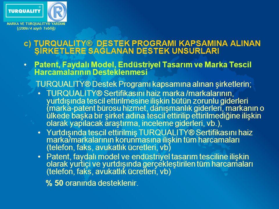 c) TURQUALITY® DESTEK PROGRAMI KAPSAMINA ALINAN ŞİRKETLERE SAĞLANAN DESTEK UNSURLARI Patent, Faydalı Model, Endüstriyel Tasarım ve Marka Tescil Harcam