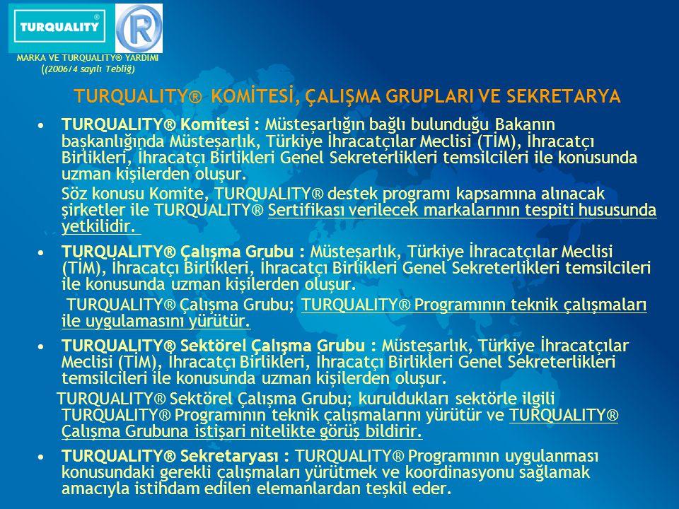 TURQUALITY® KOMİTESİ, ÇALIŞMA GRUPLARI VE SEKRETARYA TURQUALITY® Komitesi : Müsteşarlığın bağlı bulunduğu Bakanın başkanlığında Müsteşarlık, Türkiye İ