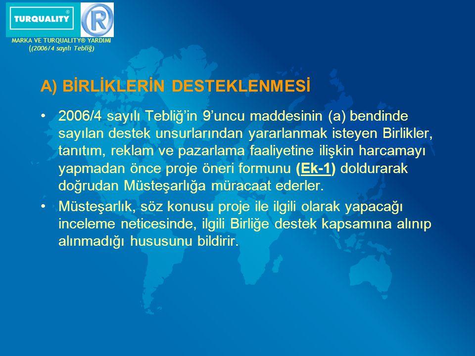 A) BİRLİKLERİN DESTEKLENMESİ 2006/4 sayılı Tebliğ'in 9'uncu maddesinin (a) bendinde sayılan destek unsurlarından yararlanmak isteyen Birlikler, tanıtı