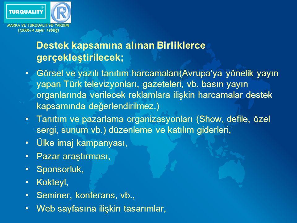 Destek kapsamına alınan Birliklerce gerçekleştirilecek; Görsel ve yazılı tanıtım harcamaları(Avrupa'ya yönelik yayın yapan Türk televizyonları, gazete