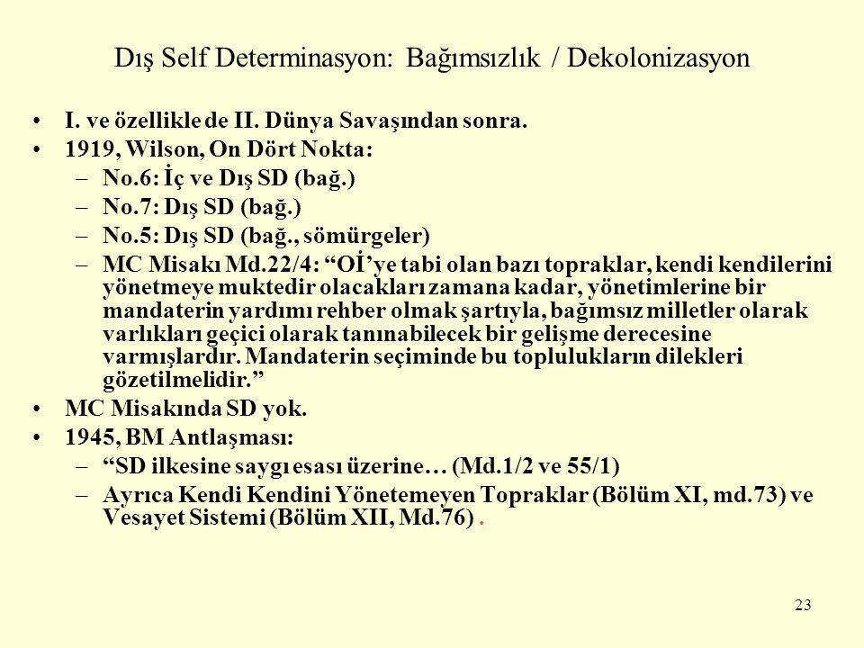 Dış Self Determinasyon: Bağımsızlık / Dekolonizasyon I. ve özellikle de II. Dünya Savaşından sonra. 1919, Wilson, On Dört Nokta: –No.6: İç ve Dış SD (