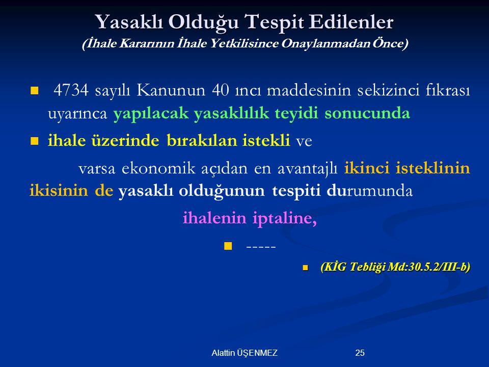 25Alattin ÜŞENMEZ Yasaklı Olduğu Tespit Edilenler Yasaklı Olduğu Tespit Edilenler (İhale Kararının İhale Yetkilisince Onaylanmadan Önce) 4734 sayılı K