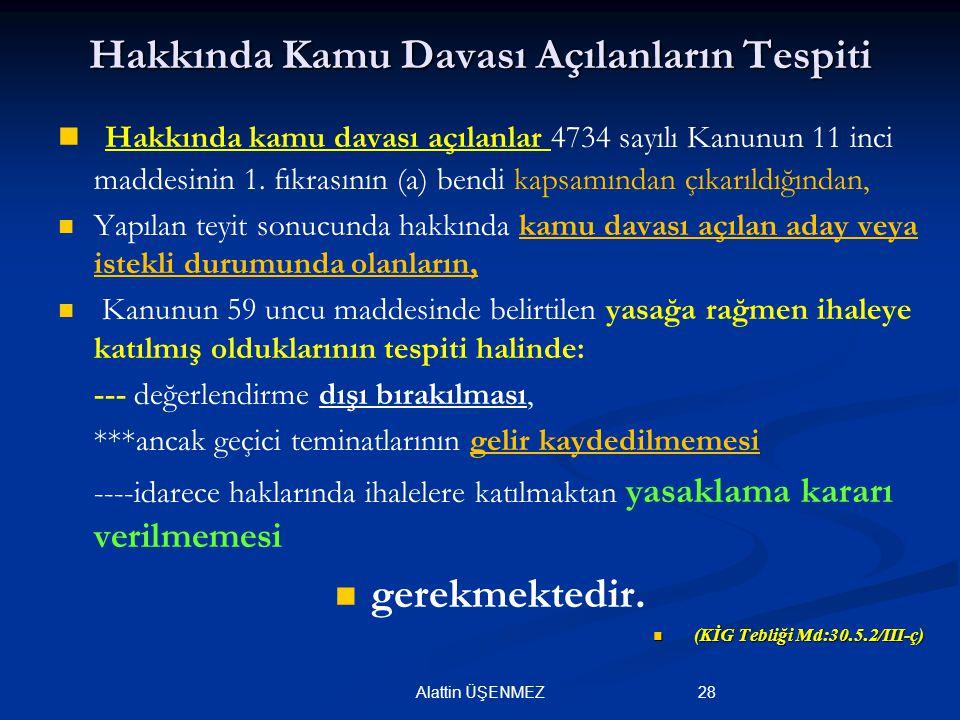 28Alattin ÜŞENMEZ Hakkında Kamu Davası Açılanların Tespiti Hakkında kamu davası açılanlar 4734 sayılı Kanunun 11 inci maddesinin 1. fıkrasının (a) ben
