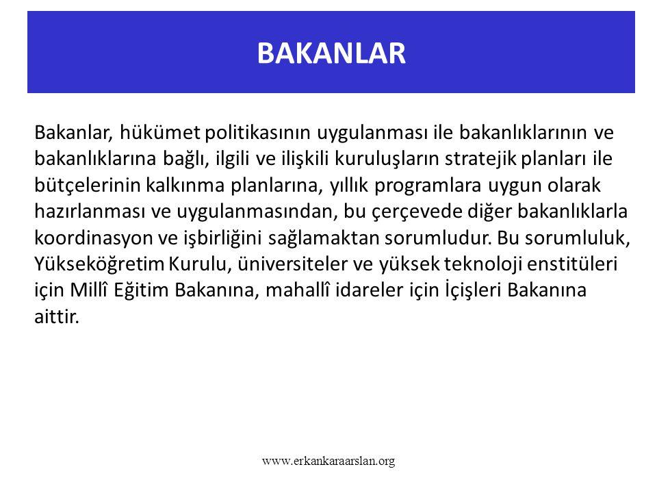 BAKANLAR www.erkankaraarslan.org Bakanlar, hükümet politikasının uygulanması ile bakanlıklarının ve bakanlıklarına bağlı, ilgili ve ilişkili kuruluşla