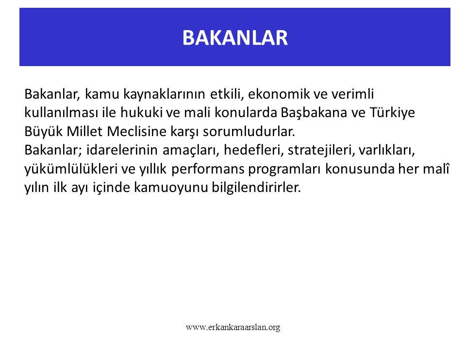 BAKANLAR www.erkankaraarslan.org Bakanlar, kamu kaynaklarının etkili, ekonomik ve verimli kullanılması ile hukuki ve mali konularda Başbakana ve Türki