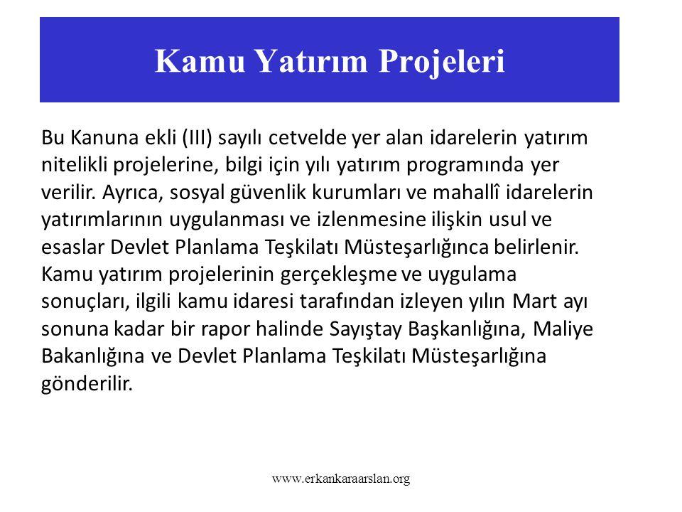 Kamu Yatırım Projeleri www.erkankaraarslan.org Bu Kanuna ekli (III) sayılı cetvelde yer alan idarelerin yatırım nitelikli projelerine, bilgi için yılı