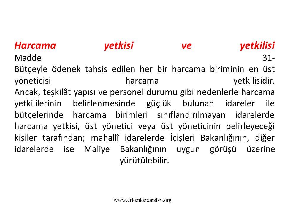 www.erkankaraarslan.org Harcama yetkisi ve yetkilisi Madde 31- Bütçeyle ödenek tahsis edilen her bir harcama biriminin en üst yöneticisi harcama yetki