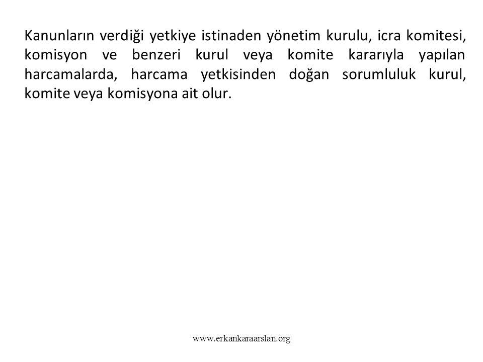 www.erkankaraarslan.org Kanunların verdiği yetkiye istinaden yönetim kurulu, icra komitesi, komisyon ve benzeri kurul veya komite kararıyla yapılan ha