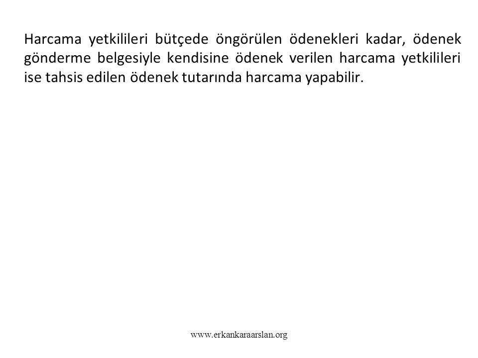 www.erkankaraarslan.org Harcama yetkilileri bütçede öngörülen ödenekleri kadar, ödenek gönderme belgesiyle kendisine ödenek verilen harcama yetkililer