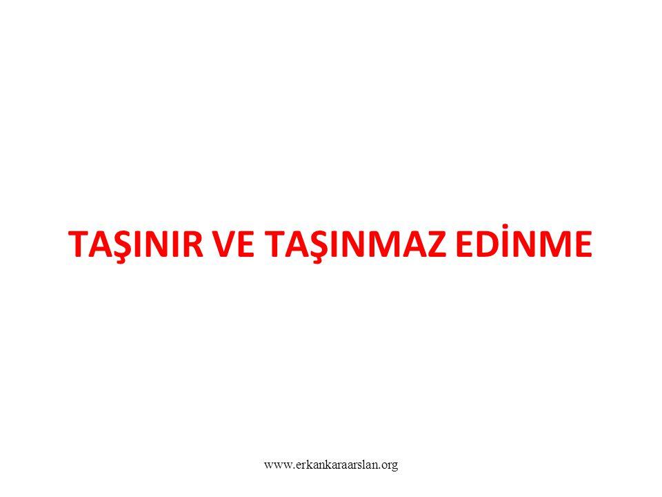 TAŞINIR VE TAŞINMAZ EDİNME www.erkankaraarslan.org