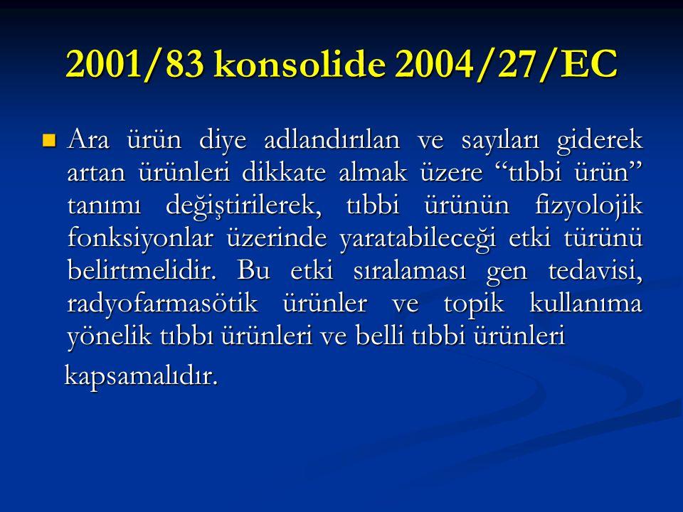 """2001/83 konsolide 2004/27/EC Ara ürün diye adlandırılan ve sayıları giderek artan ürünleri dikkate almak üzere """"tıbbi ürün"""" tanımı değiştirilerek, tıb"""