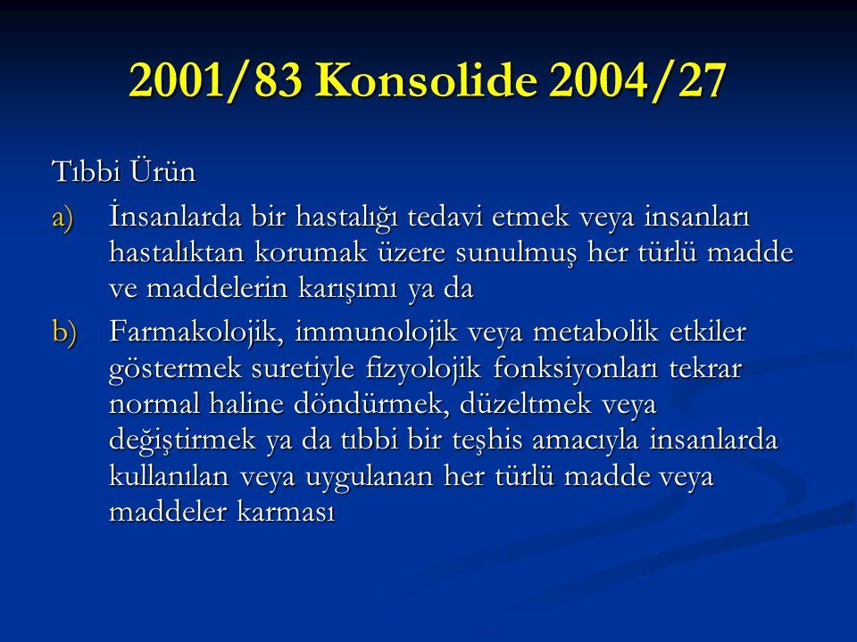 2001/83 Konsolide 2004/27 Tıbbi Ürün a)İnsanlarda bir hastalığı tedavi etmek veya insanları hastalıktan korumak üzere sunulmuş her türlü madde ve madd