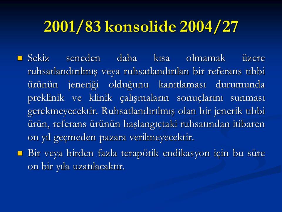 2001/83 konsolide 2004/27 Sekiz seneden daha kısa olmamak üzere ruhsatlandırılmış veya ruhsatlandırılan bir referans tıbbi ürünün jeneriği olduğunu ka
