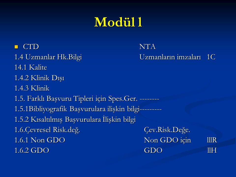 Modül l CTD NTA CTD NTA 1.4 Uzmanlar Hk.Bilgi Uzmanların imzaları 1C 14.1 Kalite 1.4.2 Klinik Dışı 1.4.3 Klinik 1.5. Farklı Başvuru Tipleri için Spes.