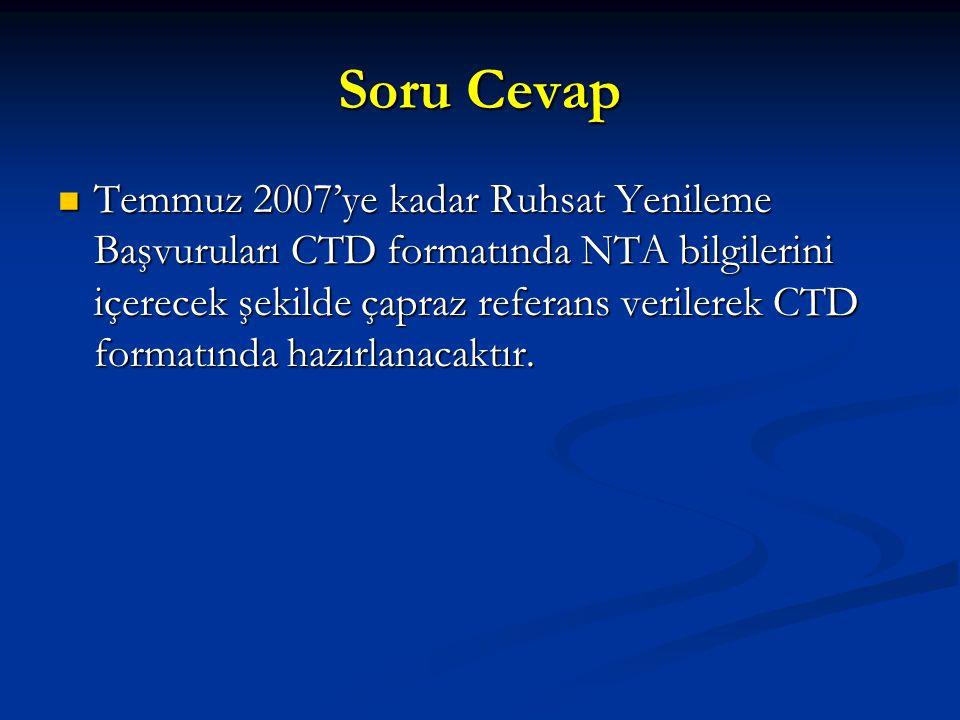 Soru Cevap Temmuz 2007'ye kadar Ruhsat Yenileme Başvuruları CTD formatında NTA bilgilerini içerecek şekilde çapraz referans verilerek CTD formatında h