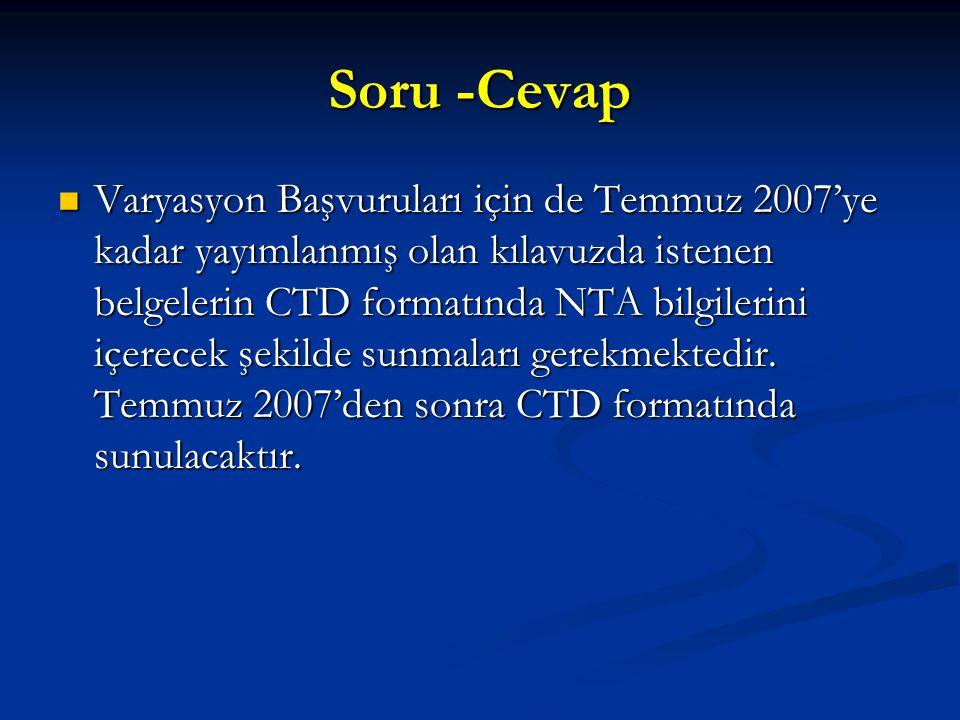 Soru -Cevap Varyasyon Başvuruları için de Temmuz 2007'ye kadar yayımlanmış olan kılavuzda istenen belgelerin CTD formatında NTA bilgilerini içerecek ş