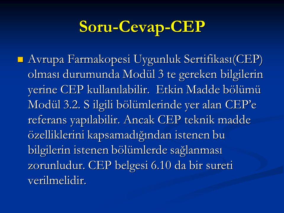 Soru-Cevap-CEP Avrupa Farmakopesi Uygunluk Sertifikası(CEP) olması durumunda Modül 3 te gereken bilgilerin yerine CEP kullanılabilir. Etkin Madde bölü