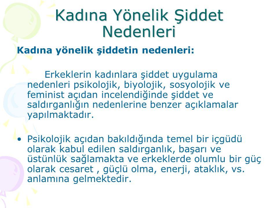 Kadına Yönelik Şiddet Nedenleri Kadına yönelik şiddetin nedenleri: Erkeklerin kadınlara şiddet uygulama nedenleri psikolojik, biyolojik, sosyolojik ve