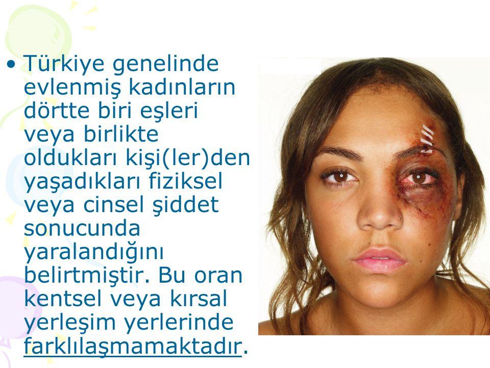 Türkiye genelinde evlenmiş kadınların dörtte biri eşleri veya birlikte oldukları kişi(ler)den yaşadıkları fiziksel veya cinsel şiddet sonucunda yarala