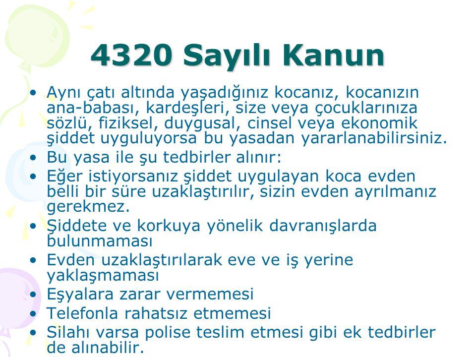 4320 Sayılı Kanun Aynı çatı altında yaşadığınız kocanız, kocanızın ana-babası, kardeşleri, size veya çocuklarınıza sözlü, fiziksel, duygusal, cinsel v