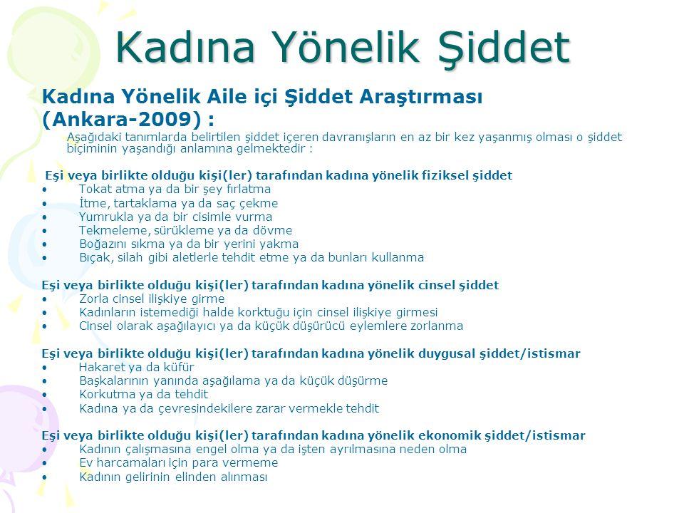 Kadına Yönelik Şiddet Kadına Yönelik Aile içi Şiddet Araştırması (Ankara-2009) : Aşağıdaki tanımlarda belirtilen şiddet içeren davranışların en az bir