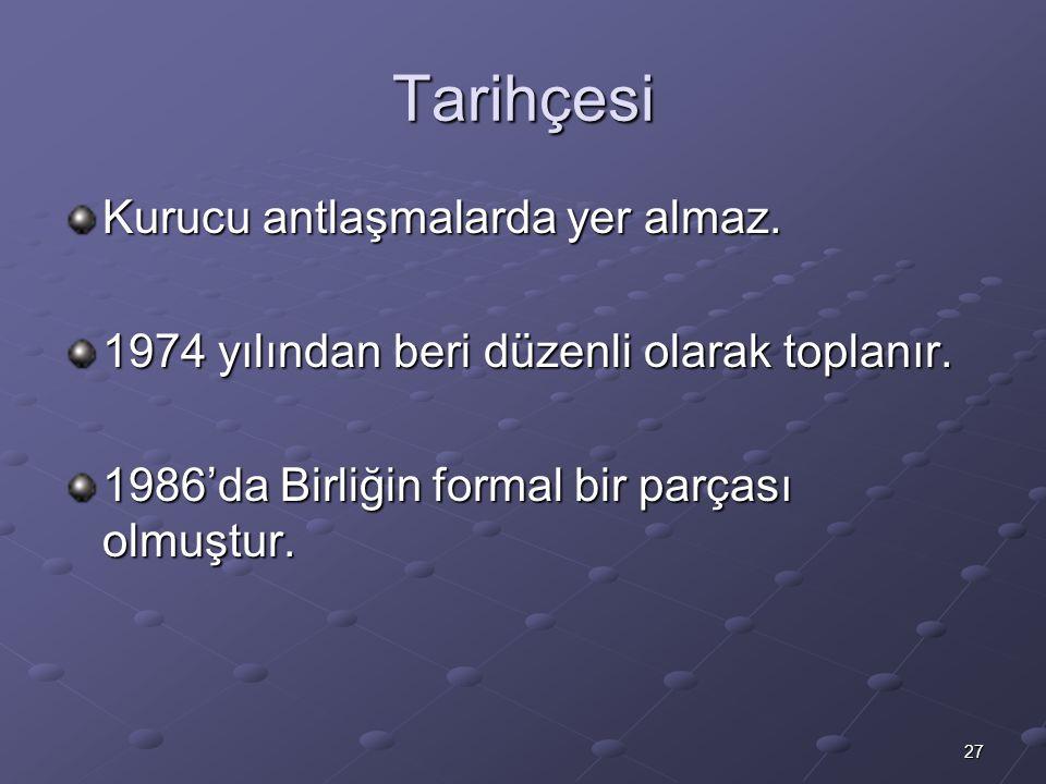 27 Tarihçesi Kurucu antlaşmalarda yer almaz. 1974 yılından beri düzenli olarak toplanır. 1986'da Birliğin formal bir parçası olmuştur.