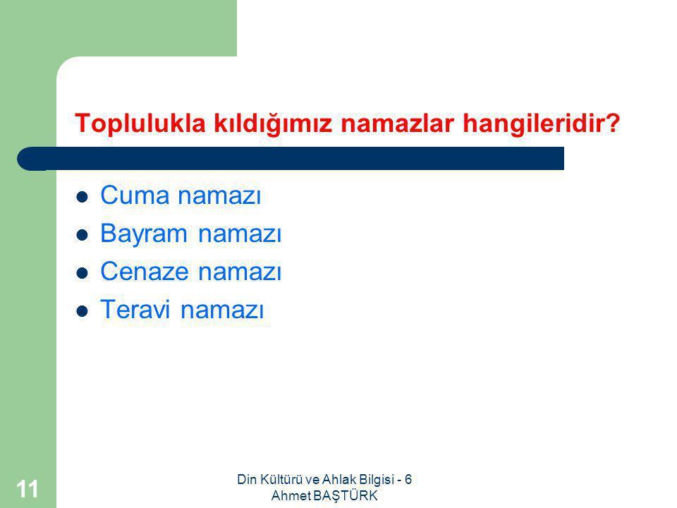 Din Kültürü ve Ahlak Bilgisi - 6 Ahmet BAŞTÜRK 10 Namaz birlikte yaşama ve dayanışma bilincini geliştirmemize nasıl katkıda bulunur.
