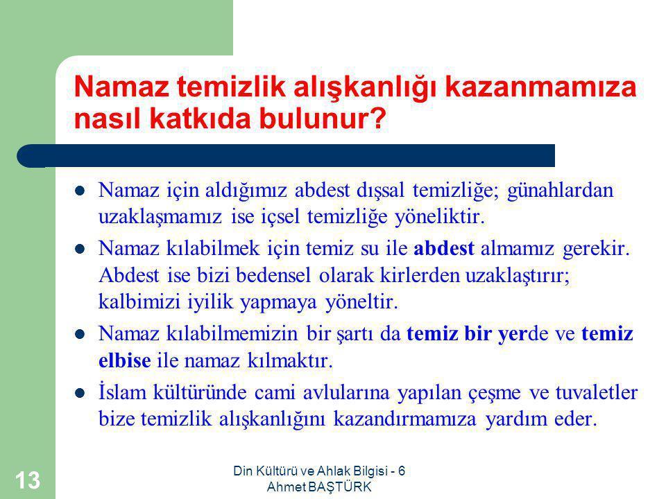 Din Kültürü ve Ahlak Bilgisi - 6 Ahmet BAŞTÜRK 12 TEMİZLİK İslamiyet te temizlik kaça ayrılır.