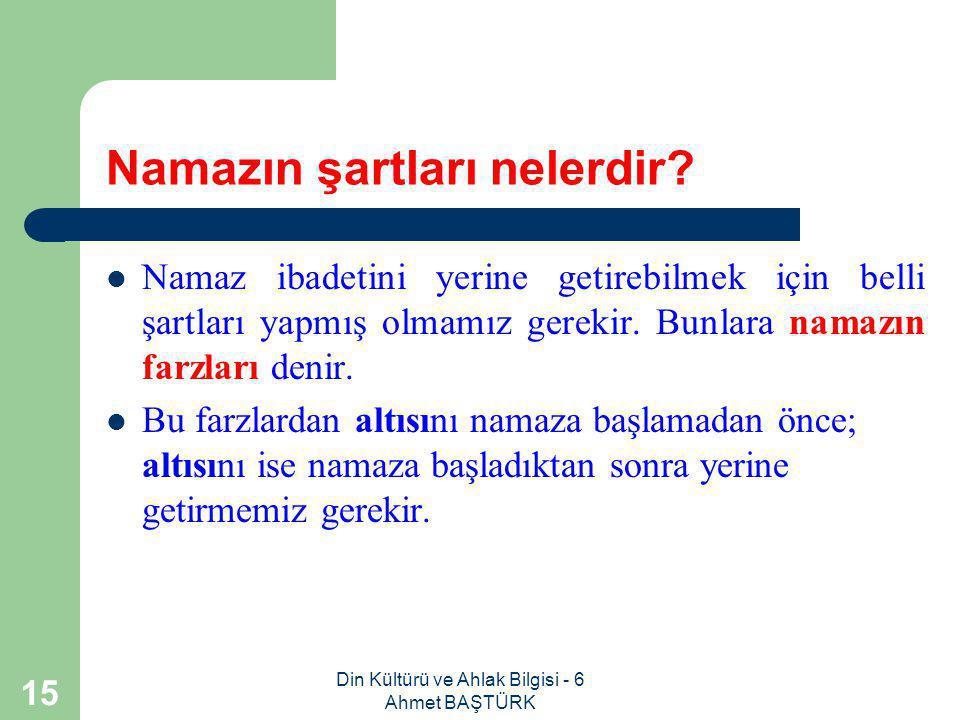 Din Kültürü ve Ahlak Bilgisi - 6 Ahmet BAŞTÜRK 14 Namaz zamanı iyi kullanmayı öğrenmemize nasıl katkıda bulunur.