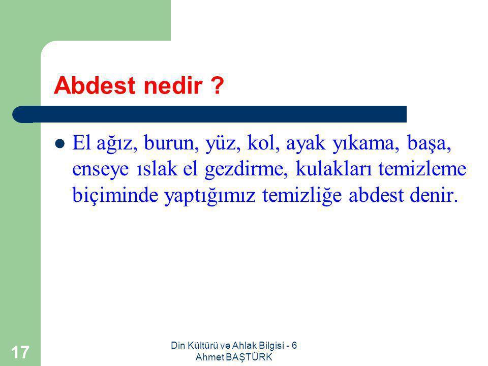 Din Kültürü ve Ahlak Bilgisi - 6 Ahmet BAŞTÜRK 16 Namaza hazırlık şartları nelerdir.