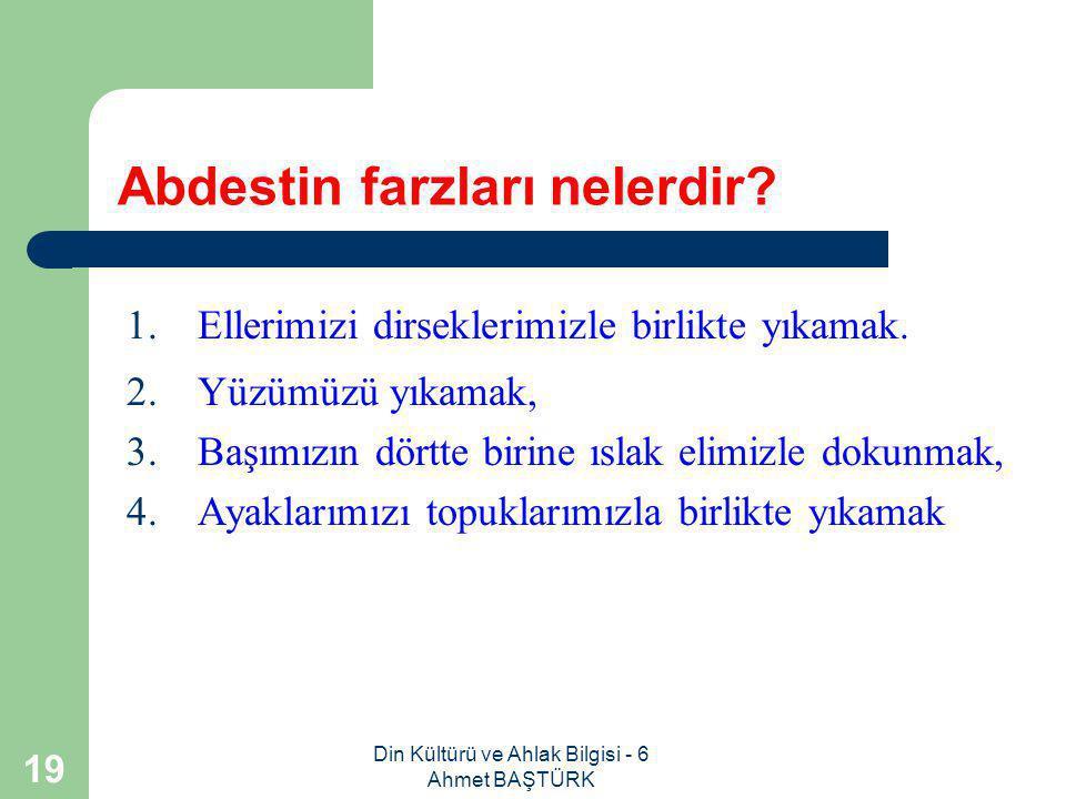 Din Kültürü ve Ahlak Bilgisi - 6 Ahmet BAŞTÜRK 18 Abdest ne zaman farz olmuştur .