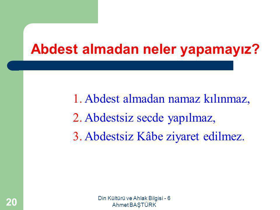 Din Kültürü ve Ahlak Bilgisi - 6 Ahmet BAŞTÜRK 19 Abdestin farzları nelerdir.