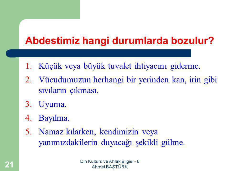 Din Kültürü ve Ahlak Bilgisi - 6 Ahmet BAŞTÜRK 20 Abdest almadan neler yapamayız.