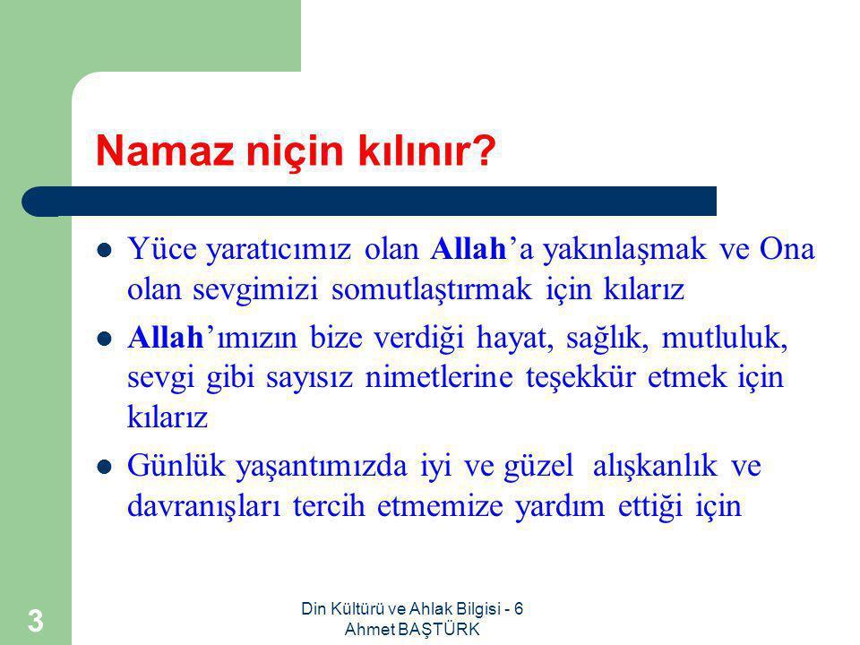 Din Kültürü ve Ahlak Bilgisi - 6 Ahmet BAŞTÜRK 13 Namaz temizlik alışkanlığı kazanmamıza nasıl katkıda bulunur.