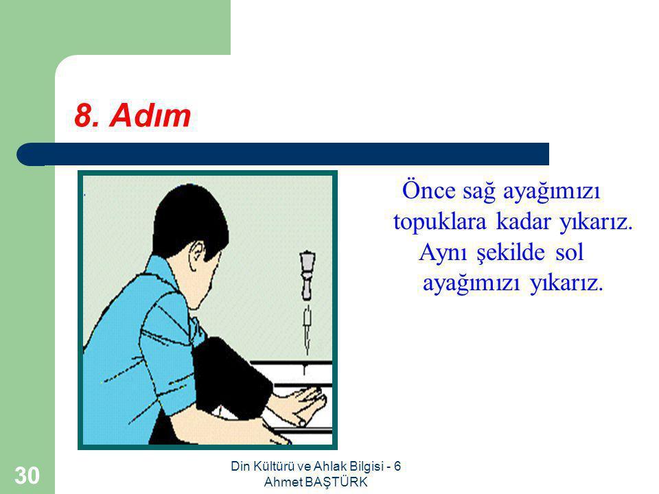 Din Kültürü ve Ahlak Bilgisi - 6 Ahmet BAŞTÜRK 29 7.