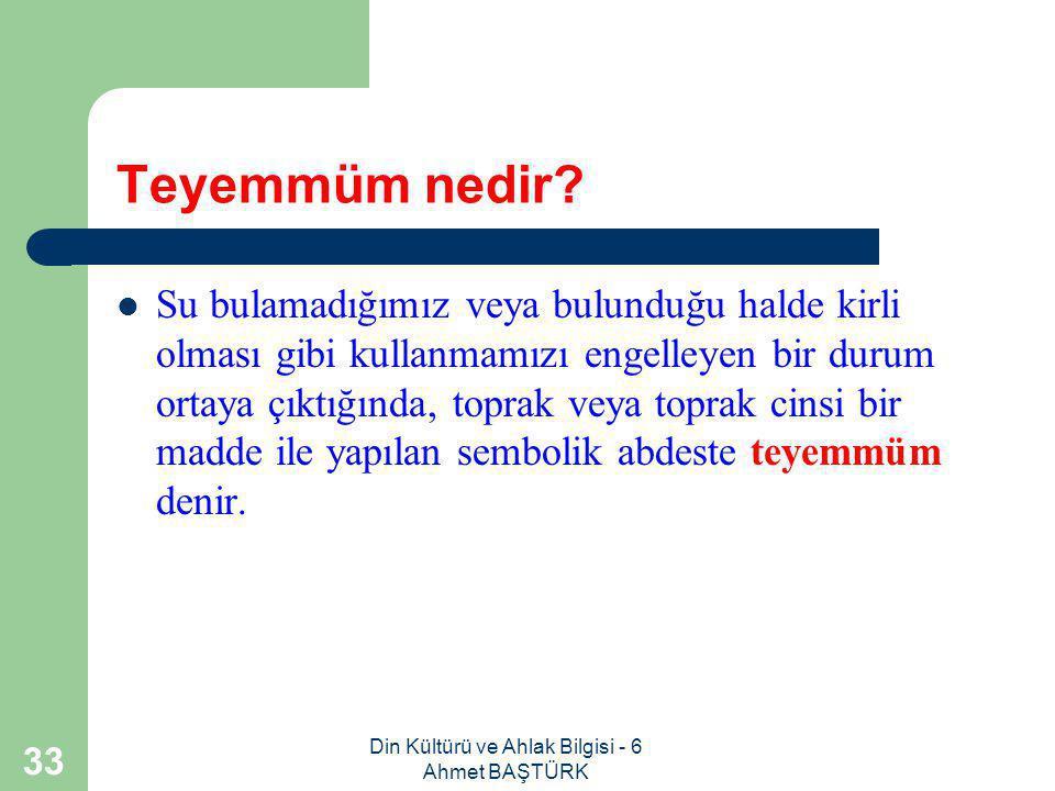 Din Kültürü ve Ahlak Bilgisi - 6 Ahmet BAŞTÜRK 32 Boy abdestimizin geçerli olması için neleri yerine getirmeliyiz.